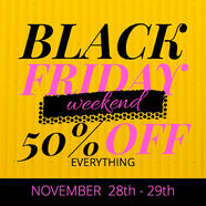 Black Friday Weekend - 50% OFF Everything!